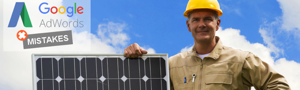 3 Google AdWords Mistakes Solar Installers Make